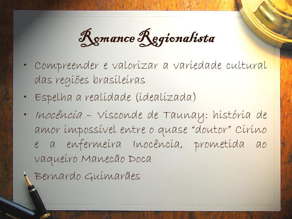 Romance Regionalista Compreender e valorizar a variedade cultural das regiões brasileiras. Espelha a realidade (idealizada)