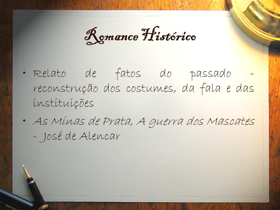 Romance Histórico Relato de fatos do passado -reconstrução dos costumes, da fala e das instituições.