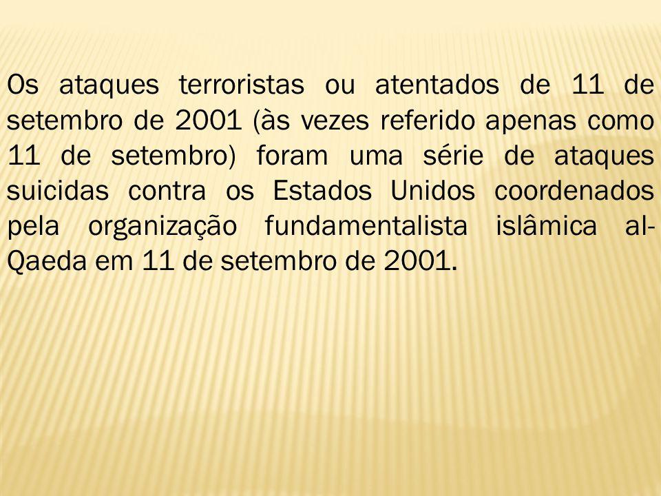 Os ataques terroristas ou atentados de 11 de setembro de 2001 (às vezes referido apenas como 11 de setembro) foram uma série de ataques suicidas contra os Estados Unidos coordenados pela organização fundamentalista islâmica al-Qaeda em 11 de setembro de 2001.