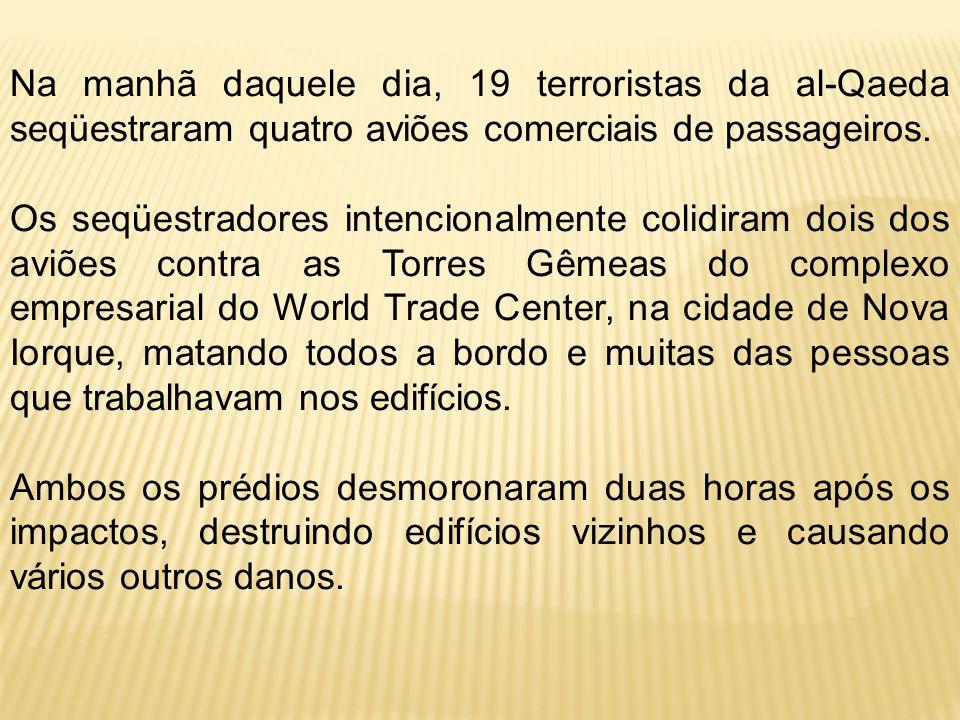 Na manhã daquele dia, 19 terroristas da al-Qaeda seqüestraram quatro aviões comerciais de passageiros.