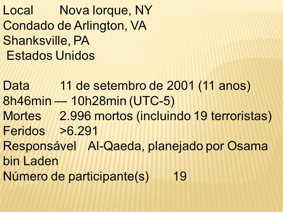 Local Nova Iorque, NY Condado de Arlington, VA. Shanksville, PA. Estados Unidos. Data 11 de setembro de 2001 (11 anos)