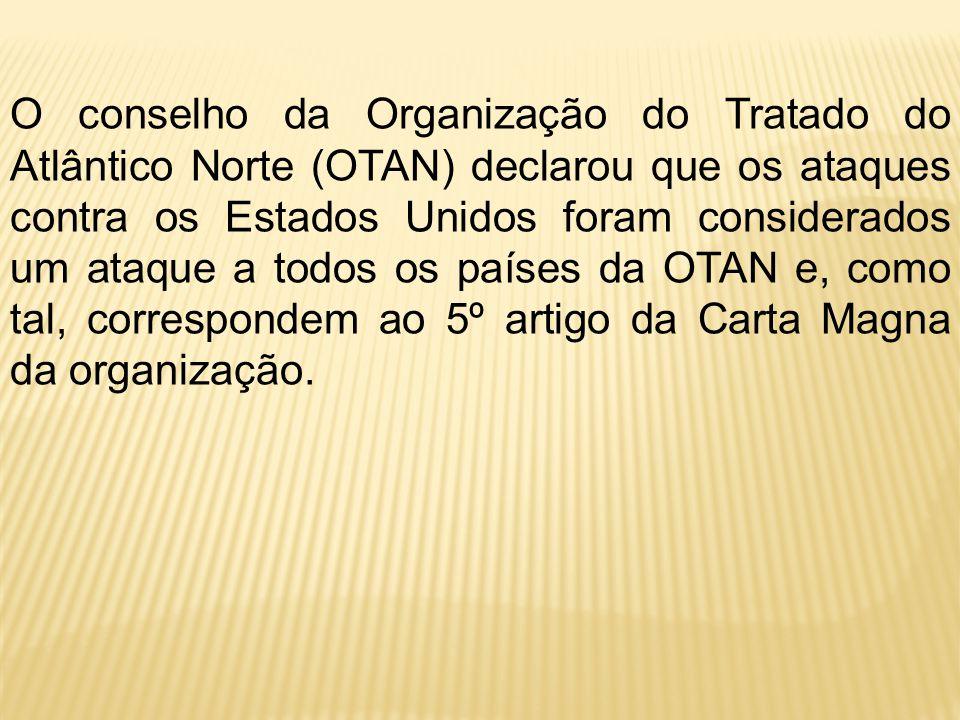 O conselho da Organização do Tratado do Atlântico Norte (OTAN) declarou que os ataques contra os Estados Unidos foram considerados um ataque a todos os países da OTAN e, como tal, correspondem ao 5º artigo da Carta Magna da organização.