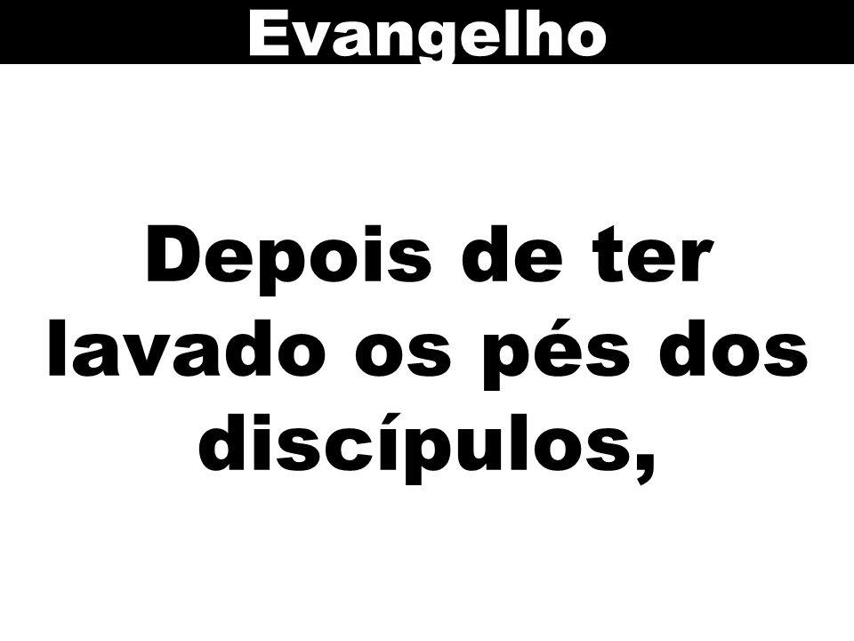 Depois de ter lavado os pés dos discípulos,