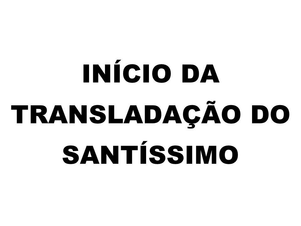 INÍCIO DA TRANSLADAÇÃO DO SANTÍSSIMO
