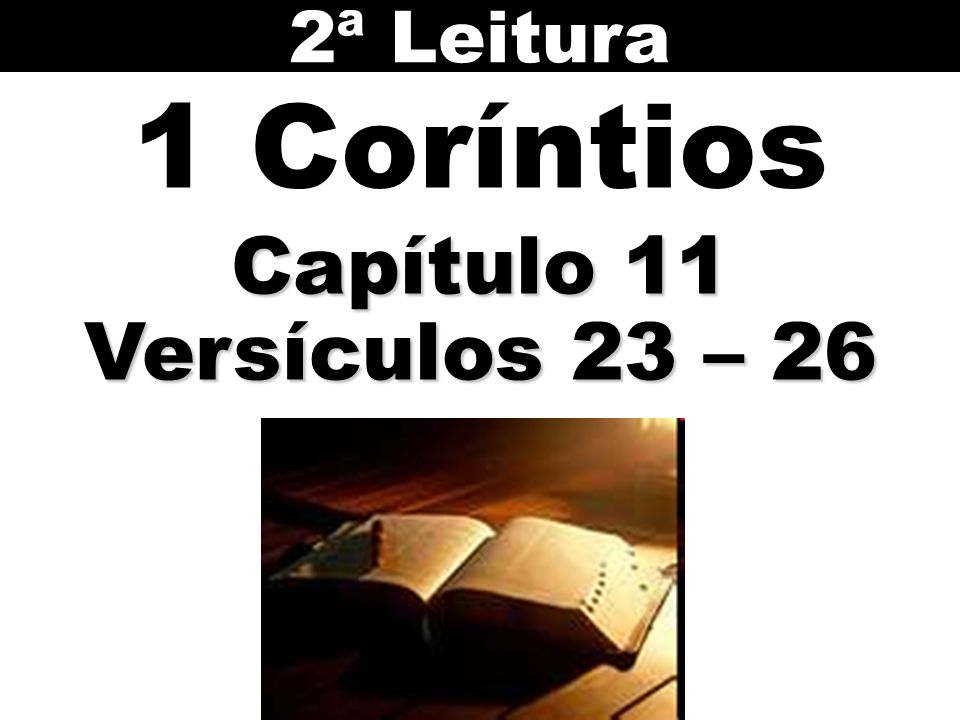 2ª Leitura 1 Coríntios Capítulo 11 Versículos 23 – 26 67