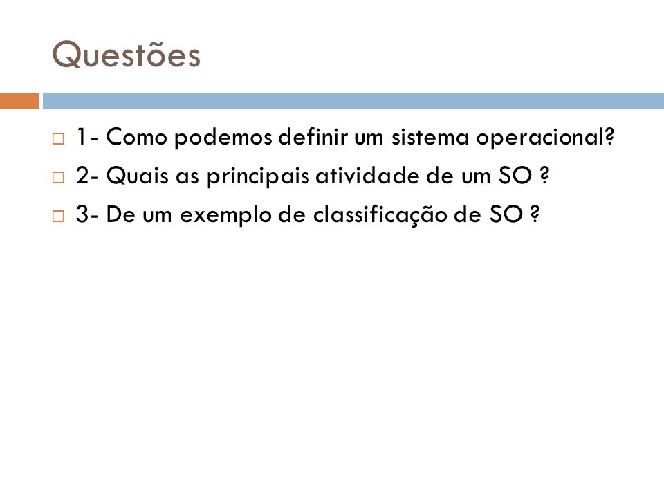 Questões 1- Como podemos definir um sistema operacional