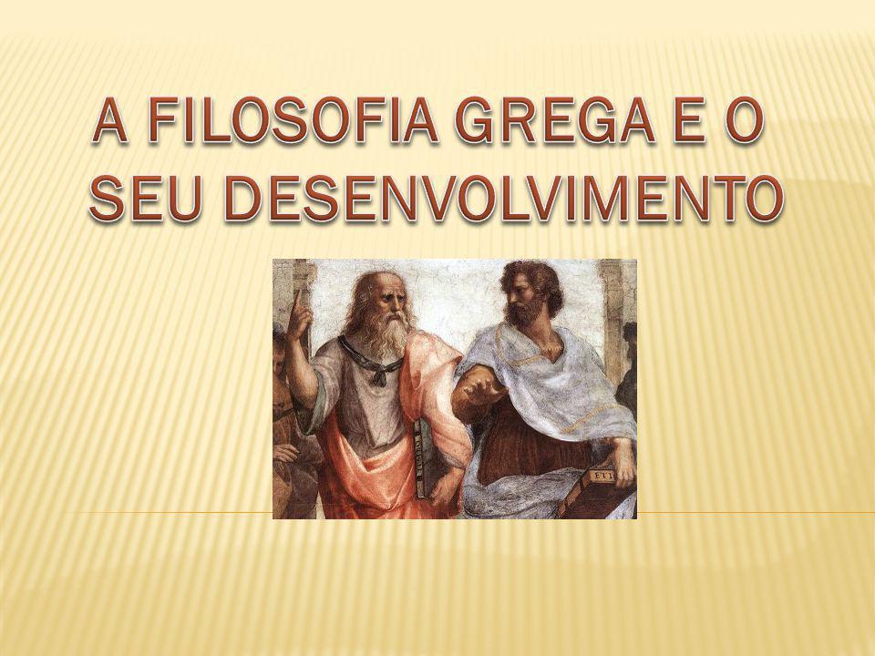 A FILOSOFIA GREGA E O SEU DESENVOLVIMENTO