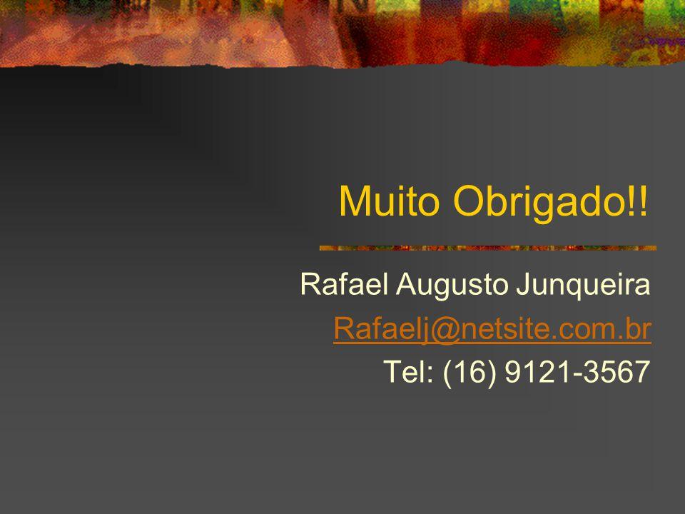 Rafael Augusto Junqueira Rafaelj@netsite.com.br Tel: (16) 9121-3567