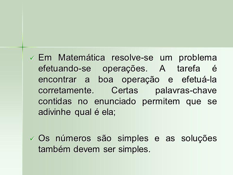 Em Matemática resolve-se um problema efetuando-se operações