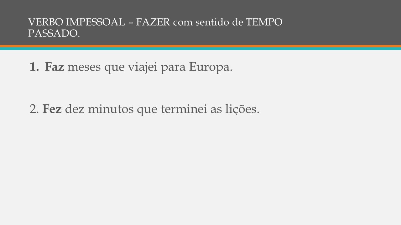 VERBO IMPESSOAL – FAZER com sentido de TEMPO PASSADO.
