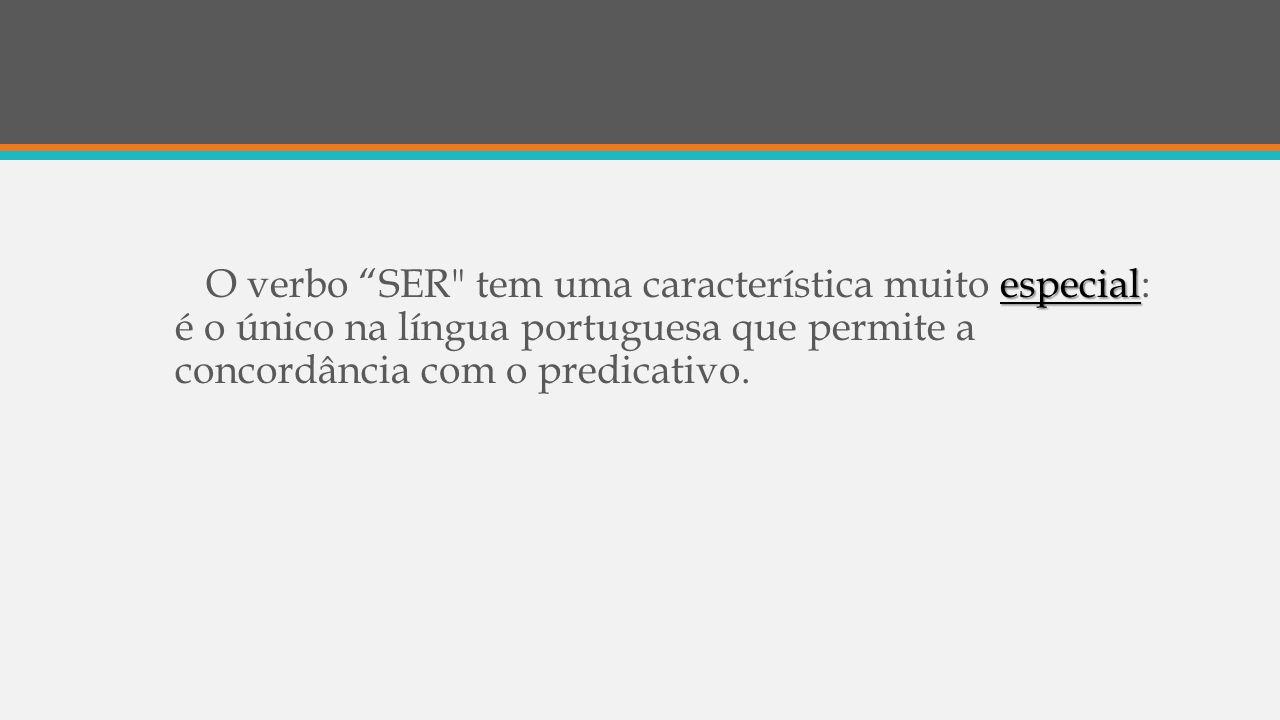 O verbo SER tem uma característica muito especial: é o único na língua portuguesa que permite a concordância com o predicativo.
