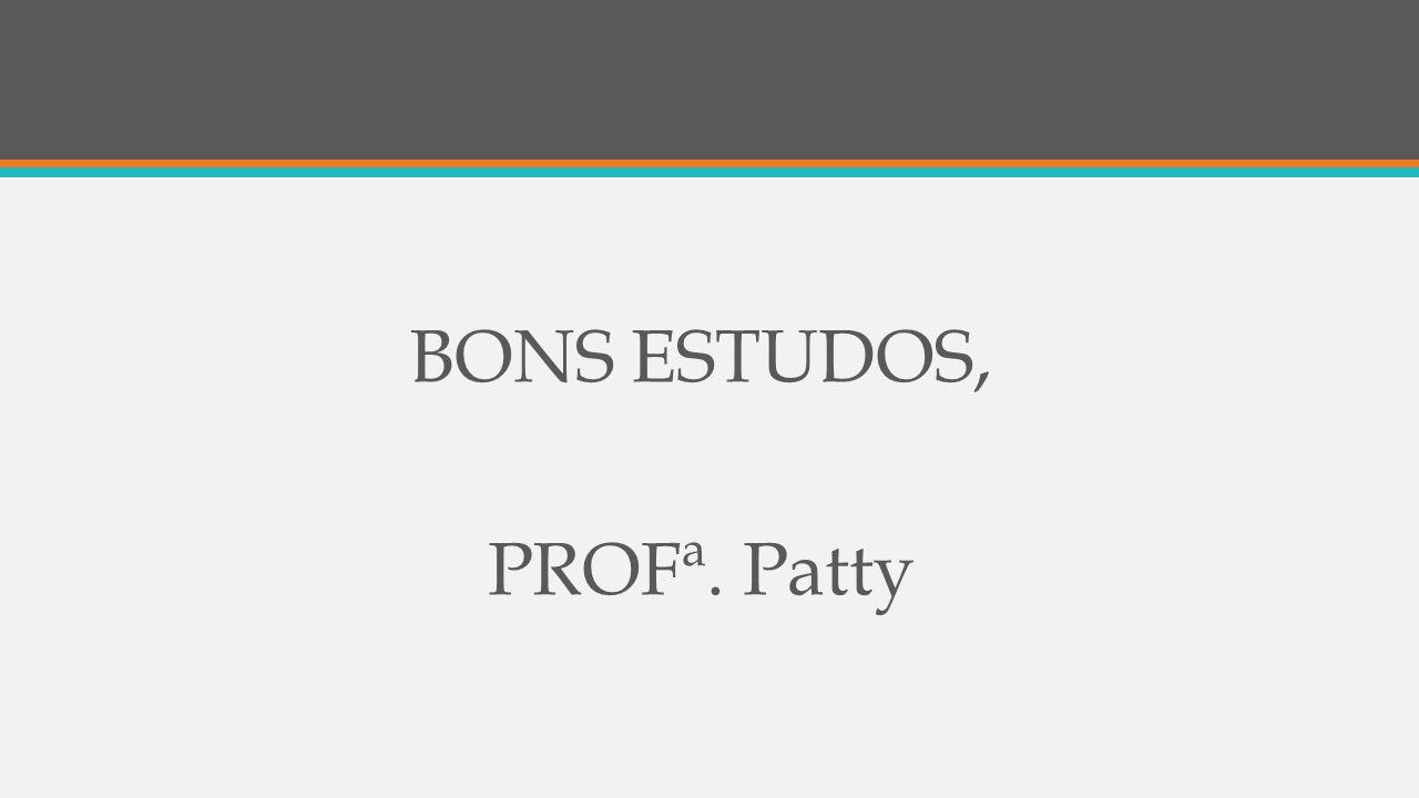 BONS ESTUDOS, PROFª. Patty