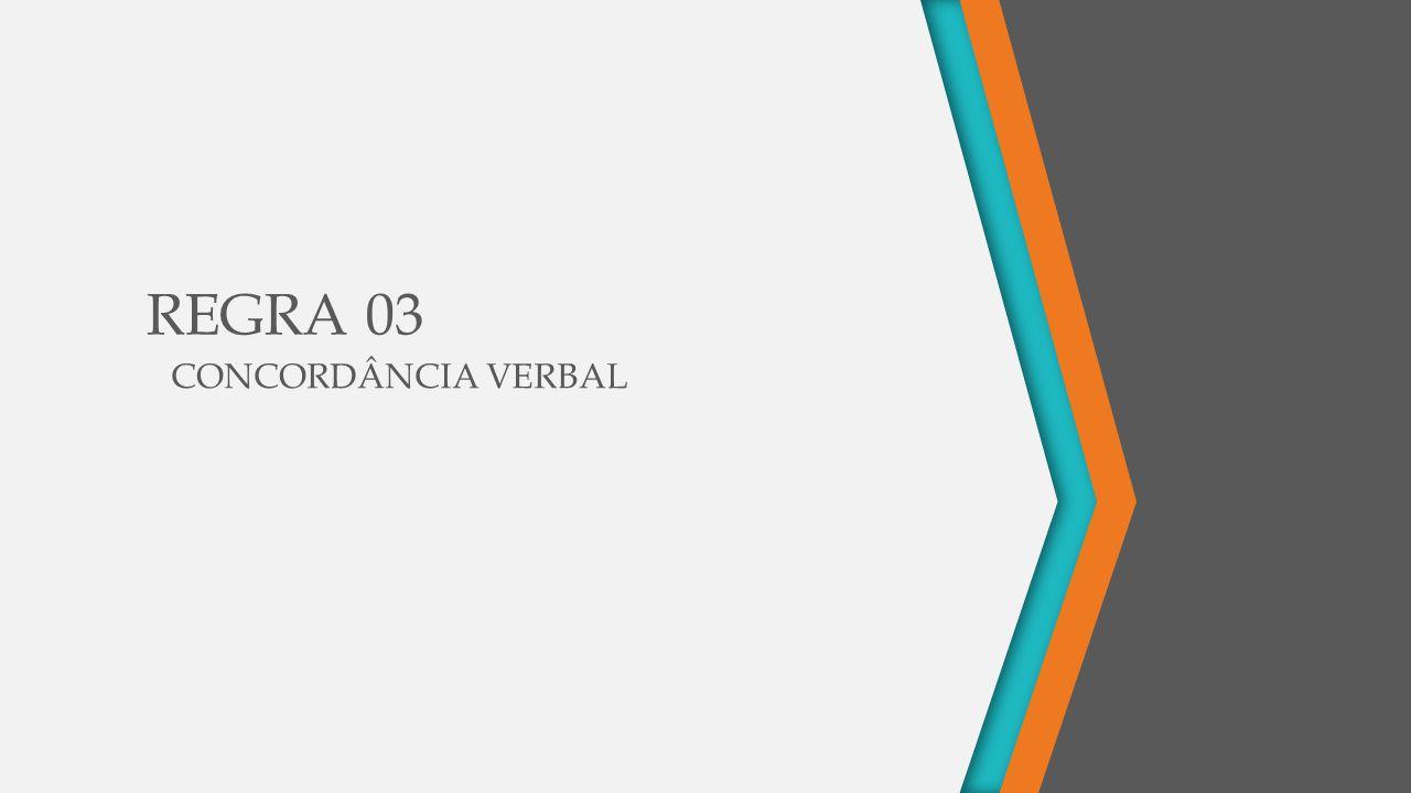 REGRA 03 CONCORDÂNCIA VERBAL