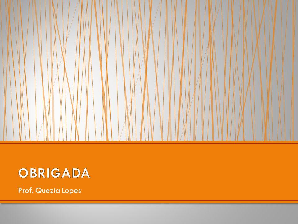 OBRIGADA Prof. Quezia Lopes