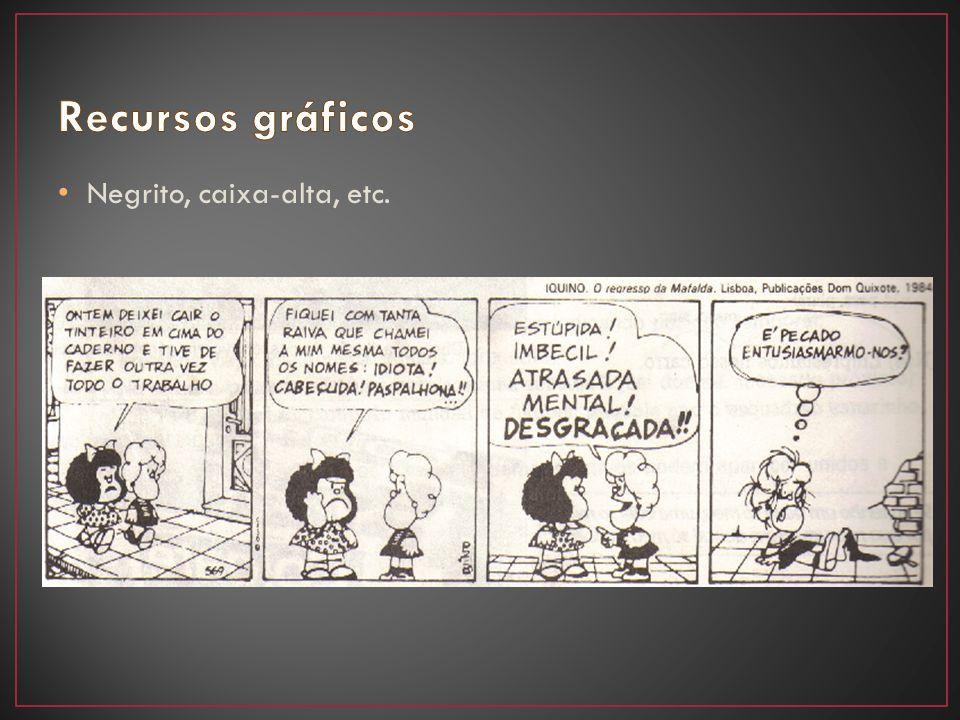 Recursos gráficos Negrito, caixa-alta, etc.