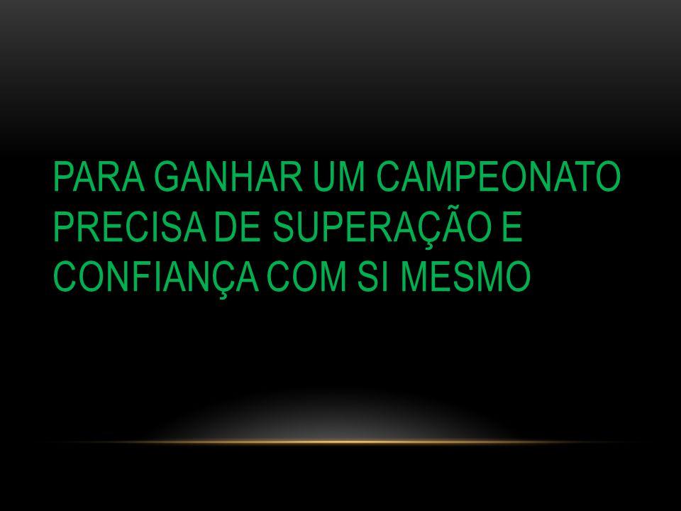 PARA GANHAR UM CAMPEONATO PRECISA DE SUPERAÇÃO E CONFIANÇA COM SI MESMO