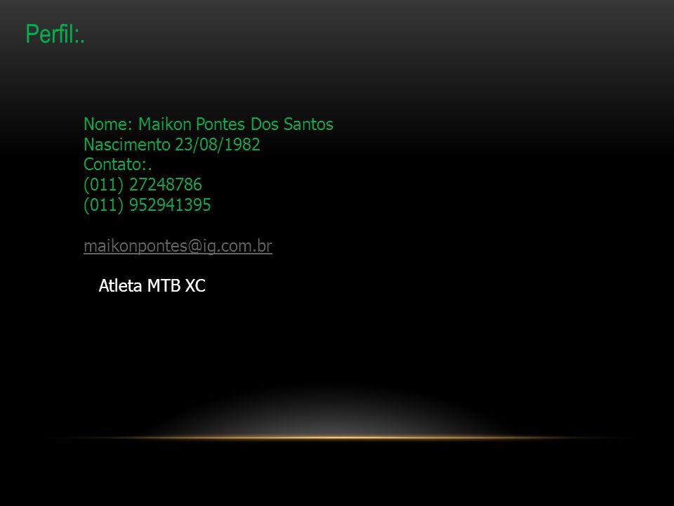 Perfil:. Nome: Maikon Pontes Dos Santos Nascimento 23/08/1982