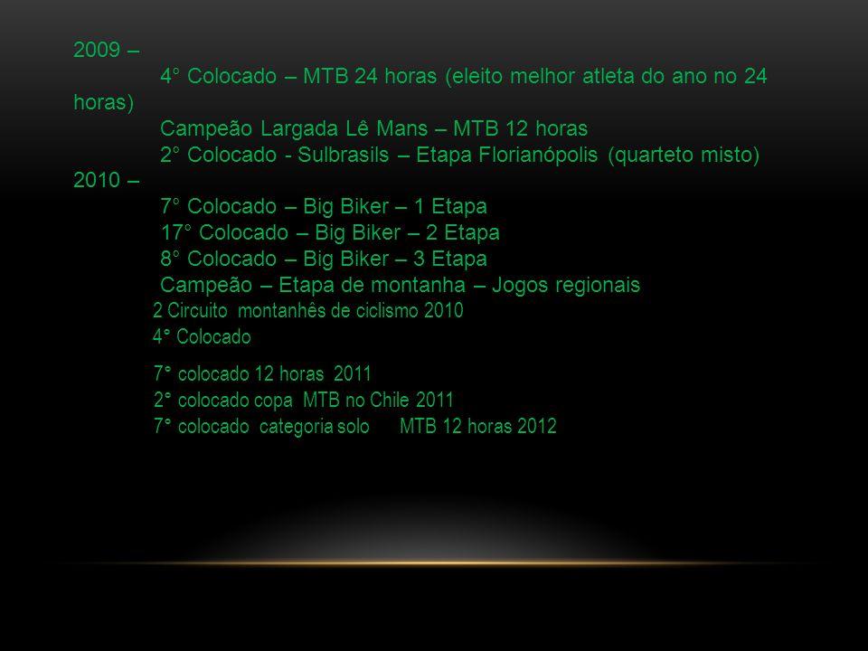 2009 – 4° Colocado – MTB 24 horas (eleito melhor atleta do ano no 24 horas) Campeão Largada Lê Mans – MTB 12 horas.