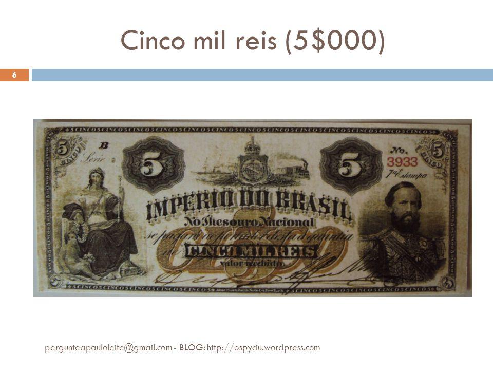 Cinco mil reis (5$000) pergunteapauloleite@gmail.com - BLOG: http://ospyciu.wordpress.com