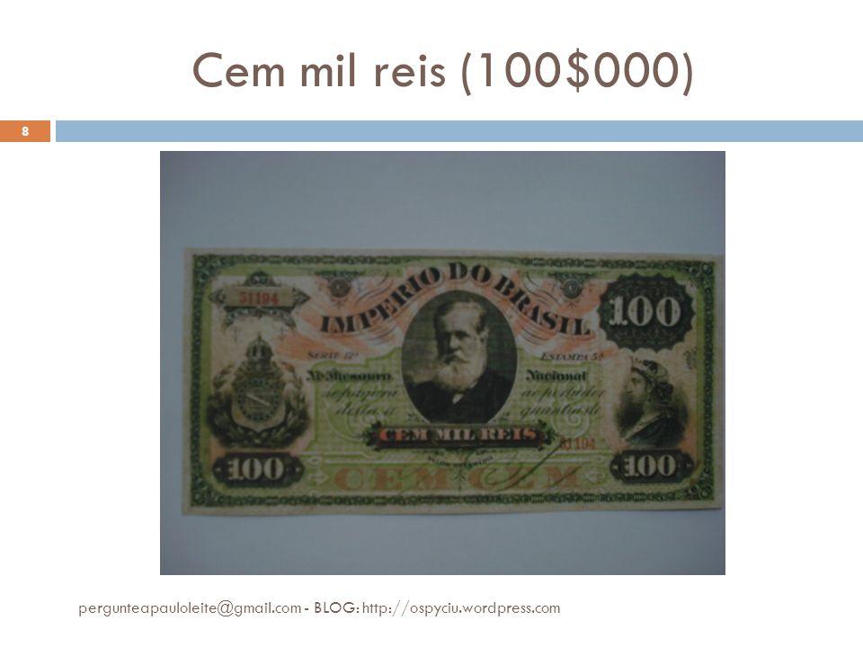 Cem mil reis (100$000) pergunteapauloleite@gmail.com - BLOG: http://ospyciu.wordpress.com