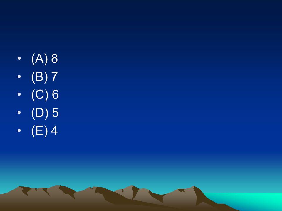 (A) 8 (B) 7 (C) 6 (D) 5 (E) 4