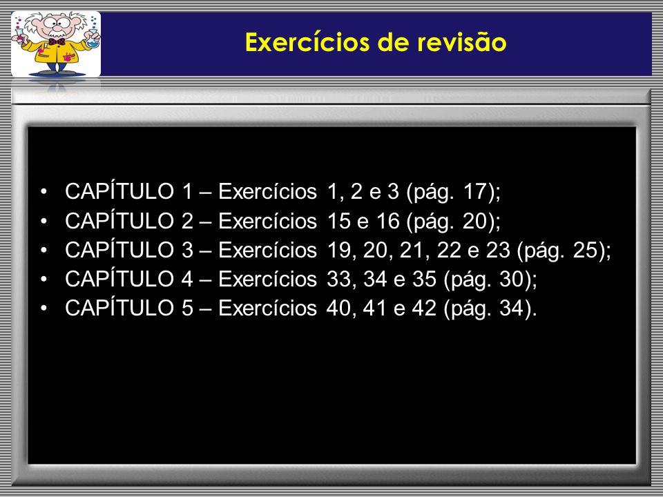 Exercícios de revisão CAPÍTULO 1 – Exercícios 1, 2 e 3 (pág. 17);