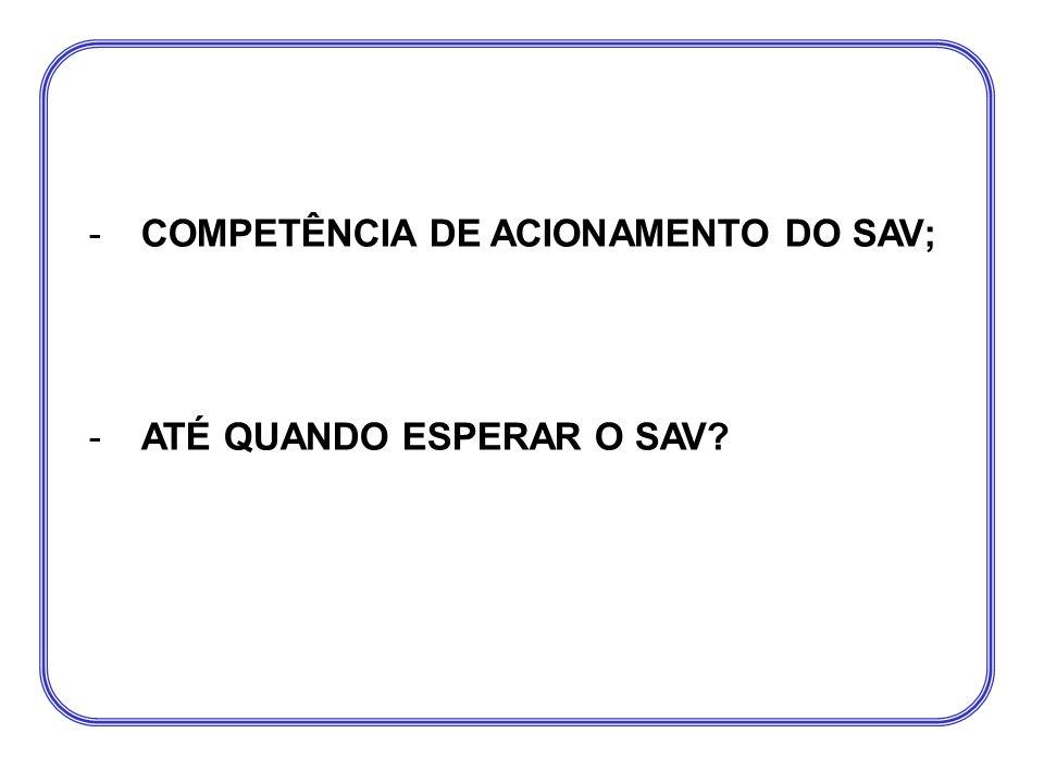 COMPETÊNCIA DE ACIONAMENTO DO SAV;