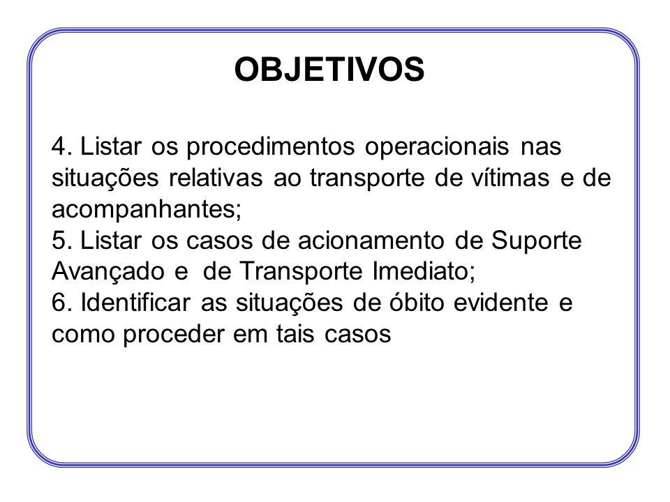 OBJETIVOS 4. Listar os procedimentos operacionais nas situações relativas ao transporte de vítimas e de acompanhantes;