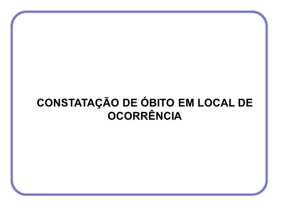 CONSTATAÇÃO DE ÓBITO EM LOCAL DE OCORRÊNCIA
