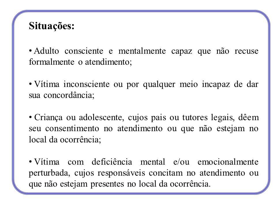 Situações: Adulto consciente e mentalmente capaz que não recuse formalmente o atendimento;