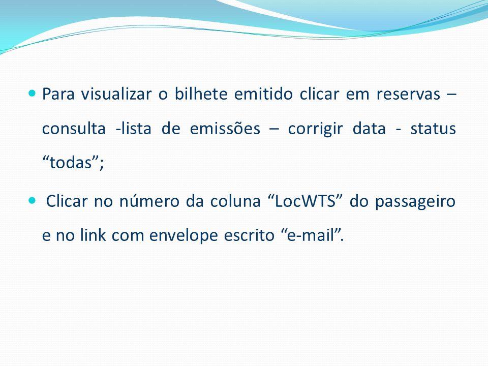 Para visualizar o bilhete emitido clicar em reservas – consulta -lista de emissões – corrigir data - status todas ;