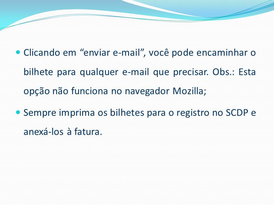 Clicando em enviar e-mail , você pode encaminhar o bilhete para qualquer e-mail que precisar. Obs.: Esta opção não funciona no navegador Mozilla;