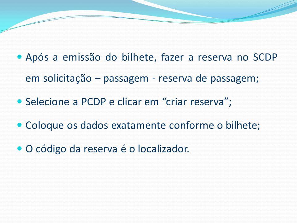 Após a emissão do bilhete, fazer a reserva no SCDP em solicitação – passagem - reserva de passagem;