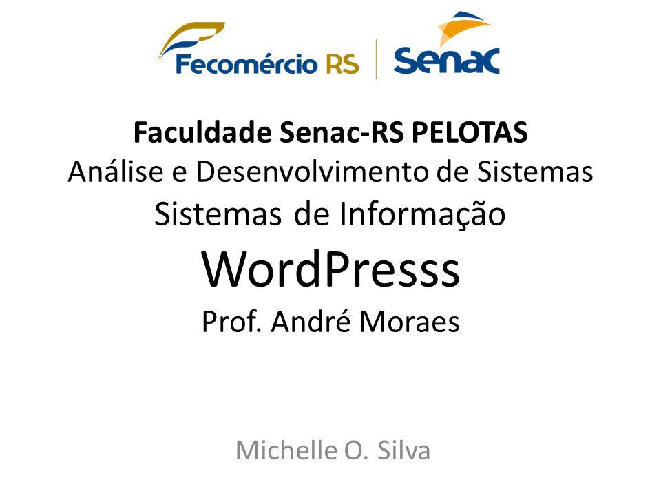 Faculdade Senac-RS PELOTAS Análise e Desenvolvimento de Sistemas Sistemas de Informação WordPresss Prof. André Moraes