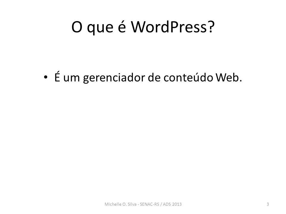 O que é WordPress É um gerenciador de conteúdo Web.