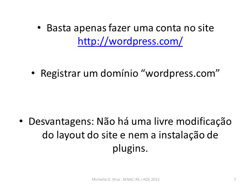 Basta apenas fazer uma conta no site http://wordpress.com/