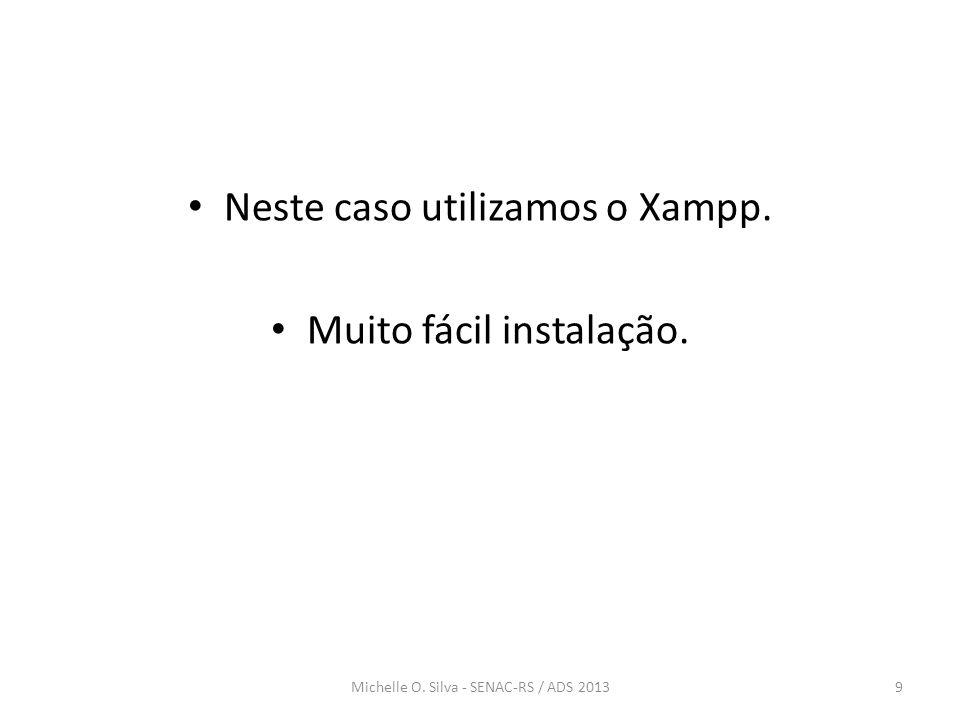 Neste caso utilizamos o Xampp. Muito fácil instalação.