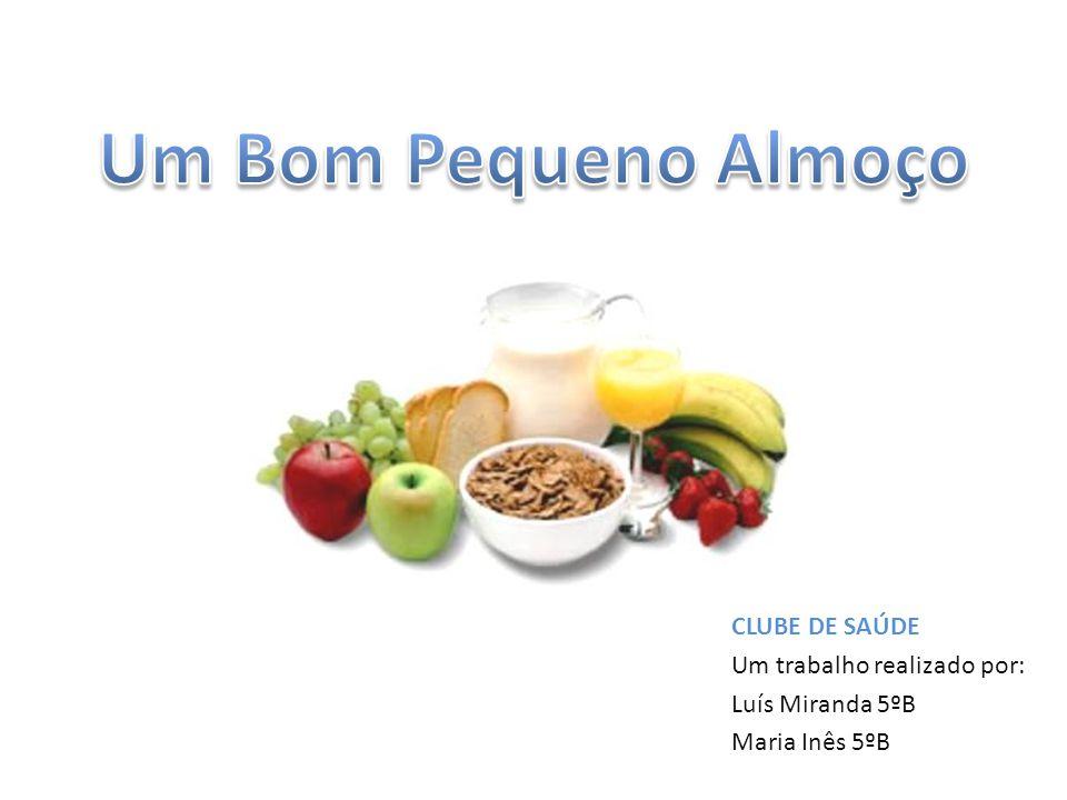 Um Bom Pequeno Almoço CLUBE DE SAÚDE Um trabalho realizado por: