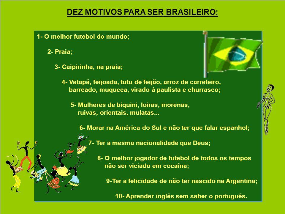 DEZ MOTIVOS PARA SER BRASILEIRO: