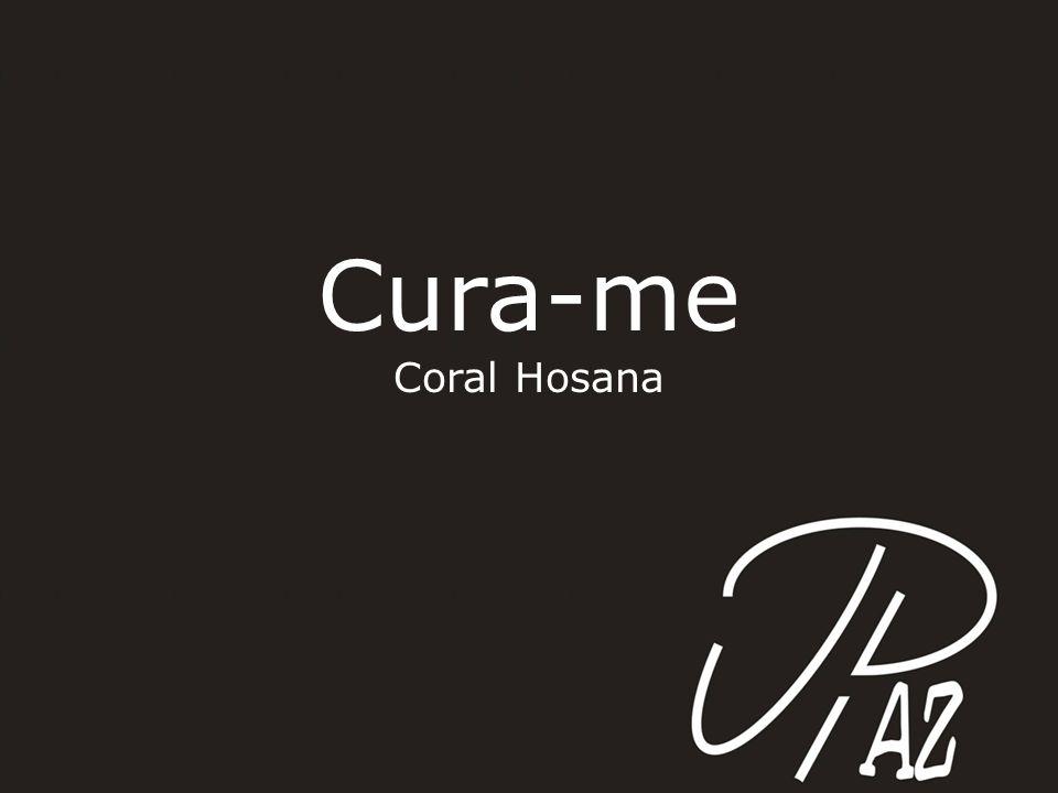 Cura-me Coral Hosana
