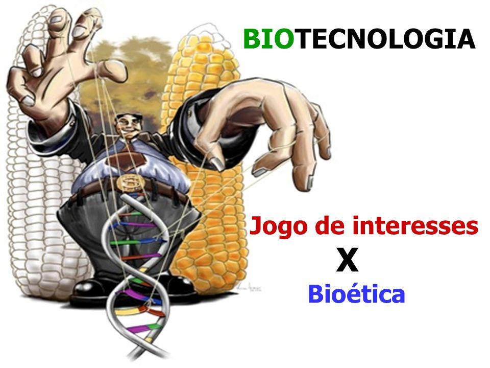 BIOTECNOLOGIA Jogo de interesses X Bioética
