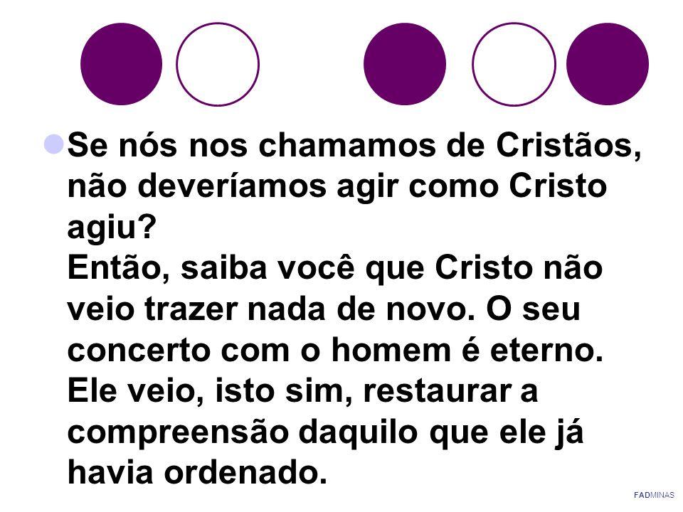 Se nós nos chamamos de Cristãos, não deveríamos agir como Cristo agiu