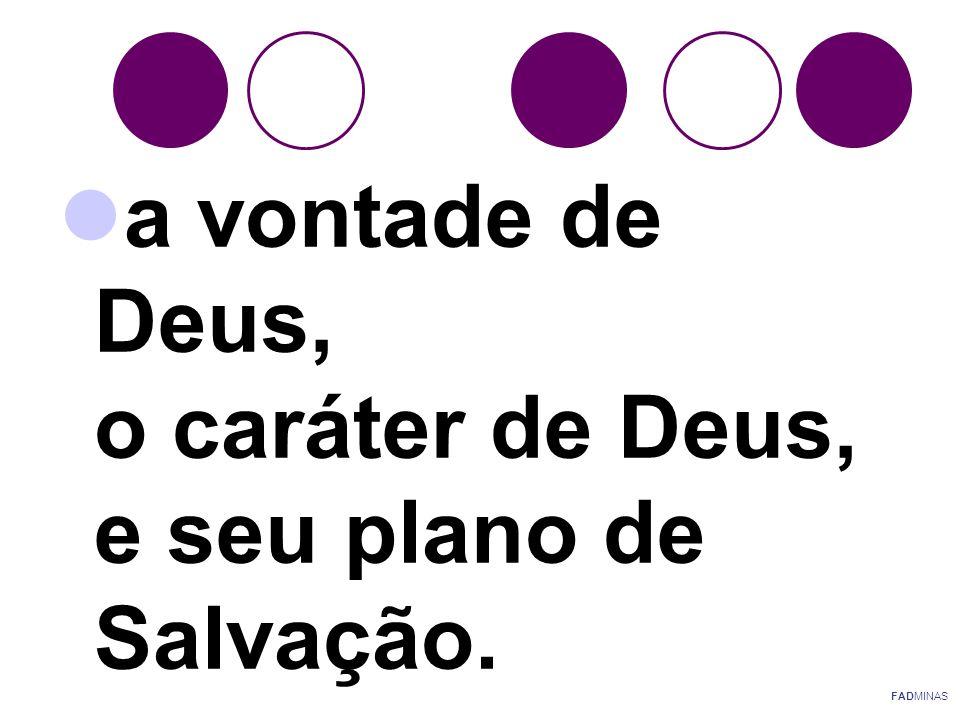 a vontade de Deus, o caráter de Deus, e seu plano de Salvação.