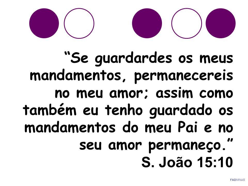 Se guardardes os meus mandamentos, permanecereis no meu amor; assim como também eu tenho guardado os mandamentos do meu Pai e no seu amor permaneço. S. João 15:10