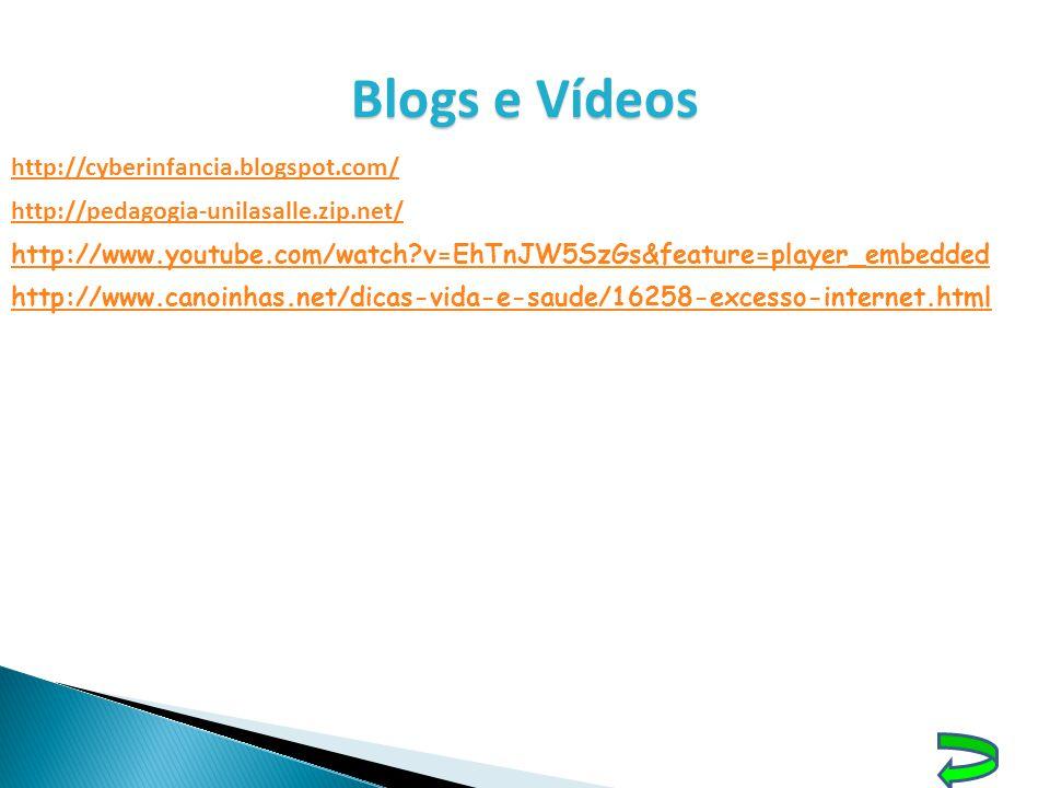 Blogs e Vídeos http://cyberinfancia.blogspot.com/