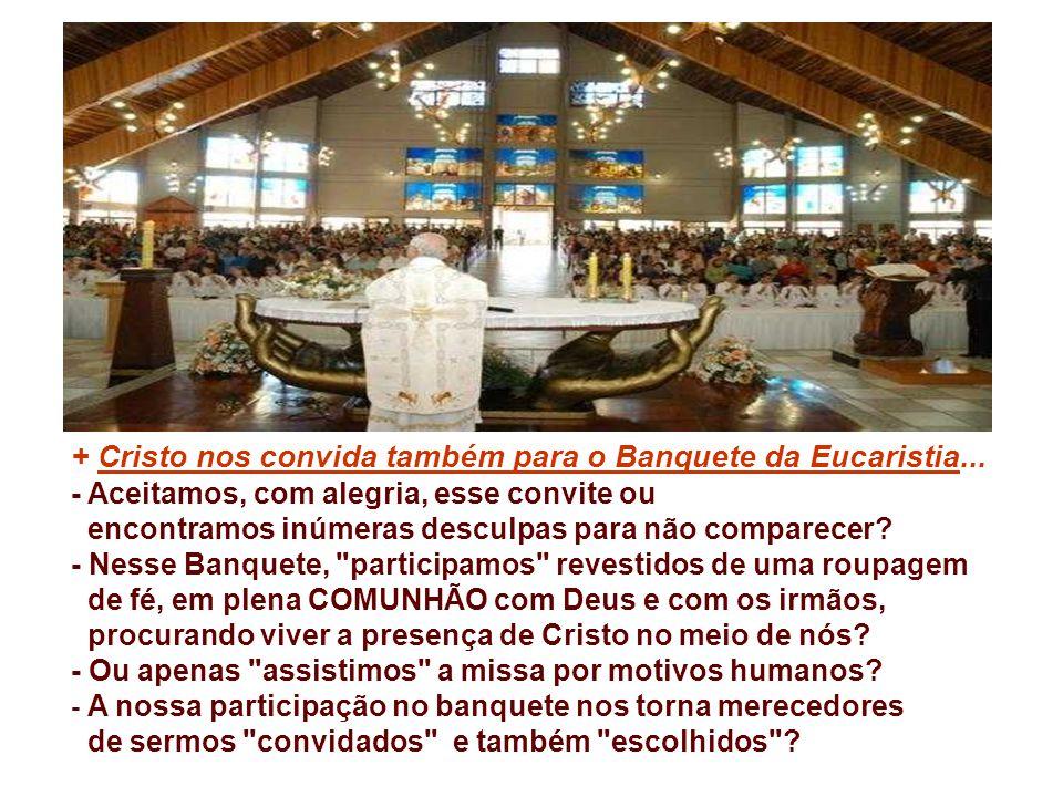 + Cristo nos convida também para o Banquete da Eucaristia...