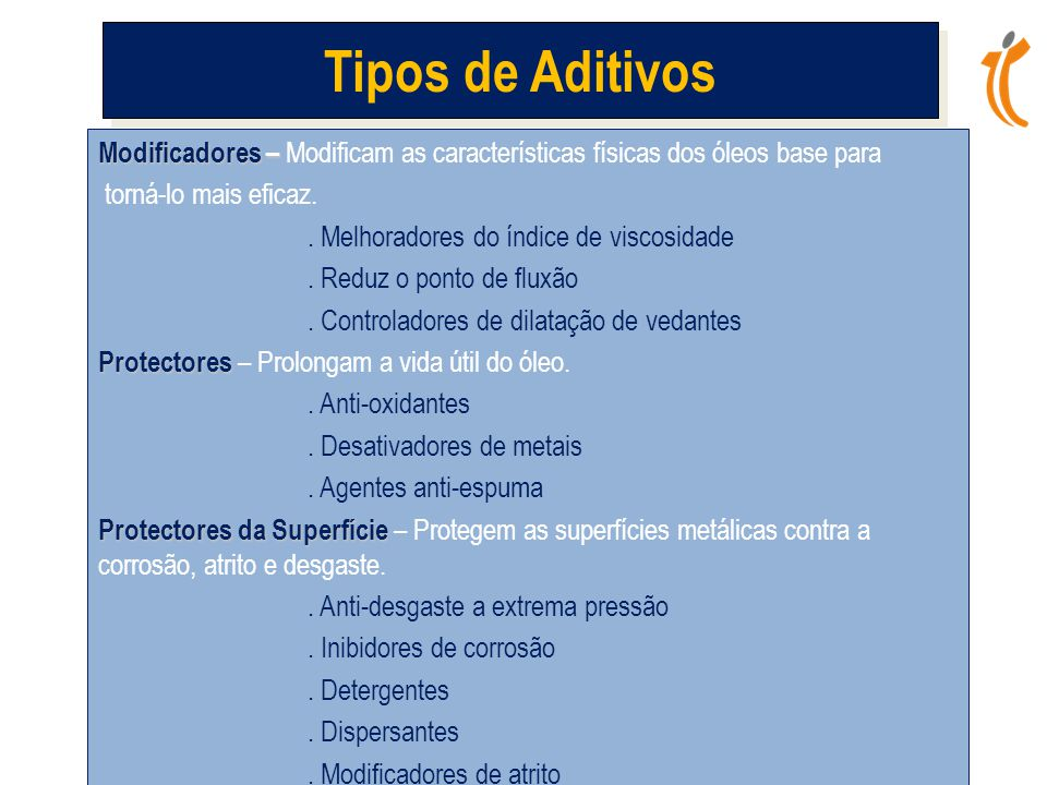 Tipos de Aditivos Modificadores – Modificam as características físicas dos óleos base para. torná-lo mais eficaz.