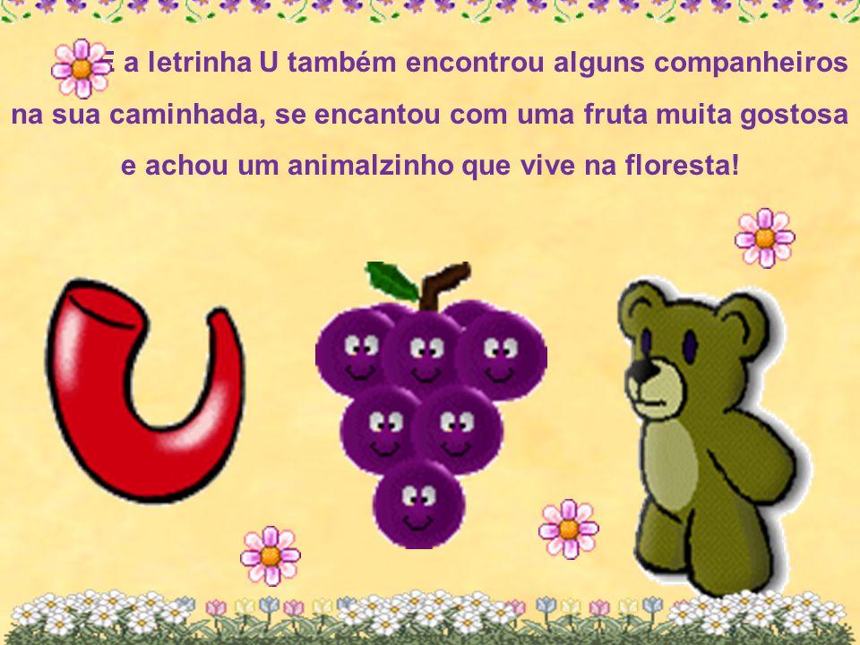 E a letrinha U também encontrou alguns companheiros na sua caminhada, se encantou com uma fruta muita gostosa e achou um animalzinho que vive na floresta!