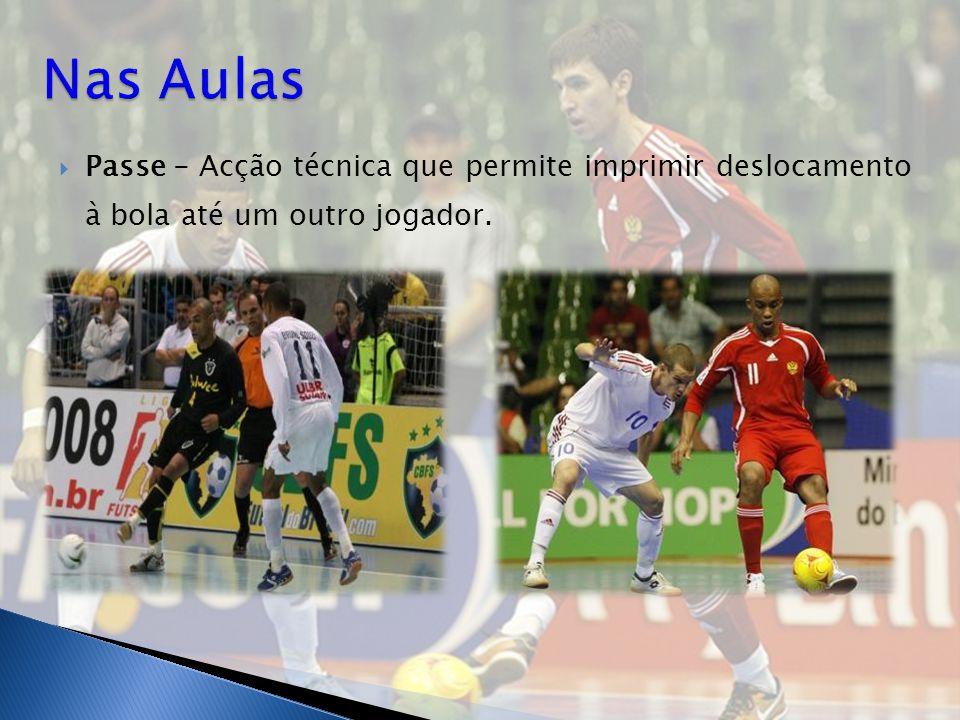 Nas Aulas Passe - Acção técnica que permite imprimir deslocamento à bola até um outro jogador.