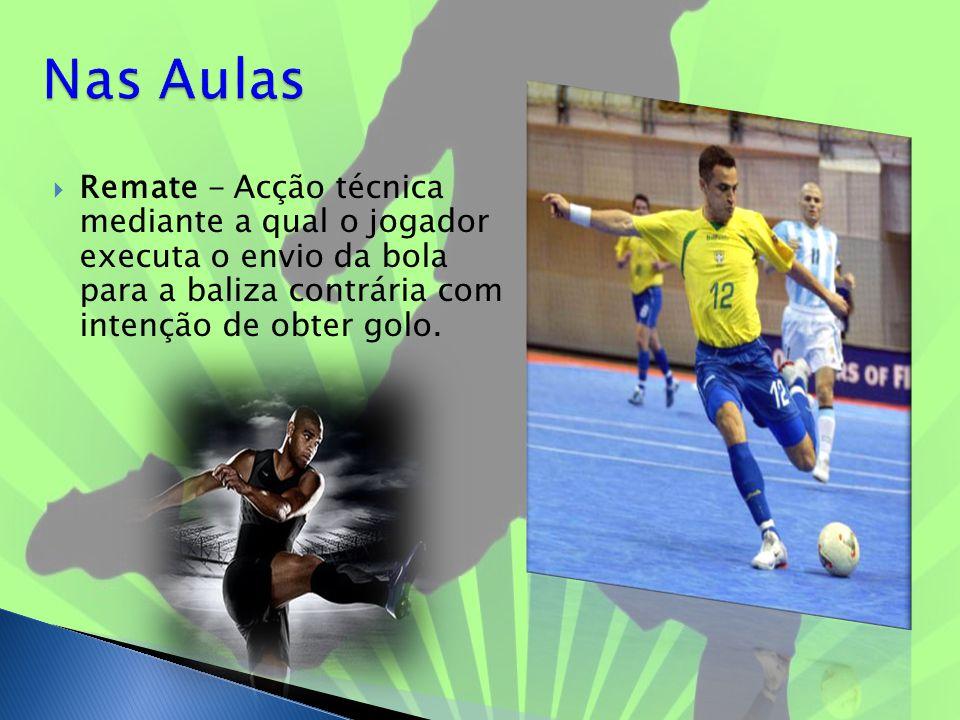 Nas Aulas Remate - Acção técnica mediante a qual o jogador executa o envio da bola para a baliza contrária com intenção de obter golo.